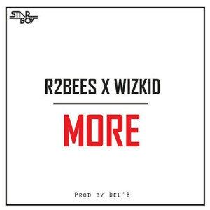 Listen to More (feat. Wizkid) song with lyrics from R2Bees