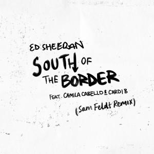 Download Lagu Ed Sheeran - South of the Border (feat. Camila Cabello & Cardi B) [Sam Feldt Remix]