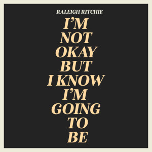 Album I'm Not Okay But I Know I'm Going To Be (Explicit) from Raleigh Ritchie