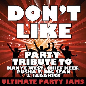 Ultimate Party Jams的專輯Don't Like (Party Tribute to Kanye West, Chief Keef, Pusha T, Big Sean & Jadakiss)