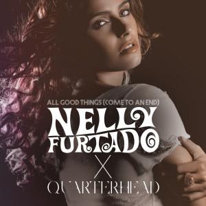 All Good Things (Come To An End) (Nelly Furtado x Quarterhead) dari Nelly Furtado
