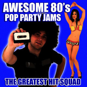 The Greatest Hit Squad的專輯Awesome 80's Pop Party Jams