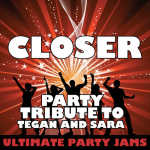 Ultimate Party Jams的專輯Closer (Party Tribute to Tegan and Sara)