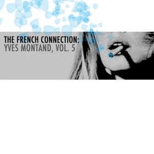 Yves Montand的專輯The French Connection: Yves Montand, Vol. 5