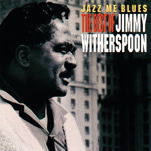 Album Jazz Me Blues: The Best Of Jimmy Witherspoon from Jimmy Witherspoon