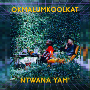 Listen to Ntwana Yam' song with lyrics from Okmalumkoolkat