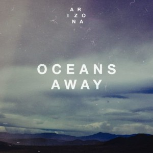 Listen to Oceans Away song with lyrics from A R I Z O N A