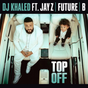 Listen to Top Off song with lyrics from DJ Khaled