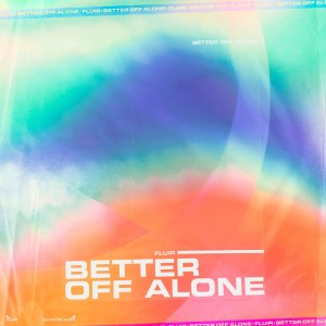 Listen to Better Off Alone song with lyrics from FLUIR