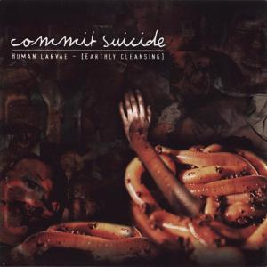Human Larvae [Earthly Cleansing] 1999 Commit Suicide