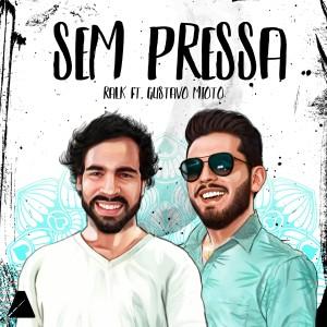 Listen to Sem Pressa song with lyrics from Gustavo Mioto