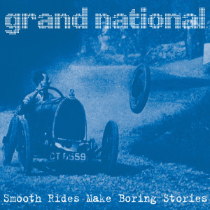 Album Smooth Rides Make Boring Stories from Grand National