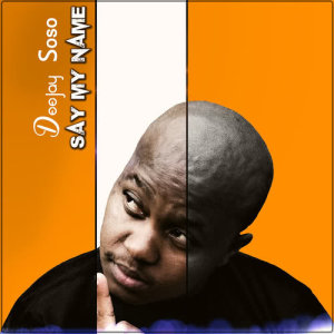 Album Say My Name   Single from Deejay Soso