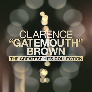 """Album The Greatest Hits Collection from Clarence """"Gatemouth"""" Brown"""