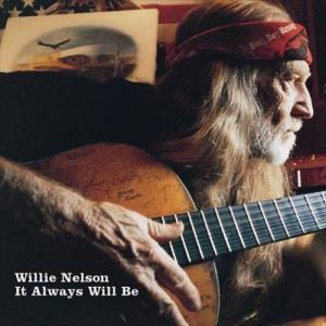 It Always Will Be 2004 Willie Nelson