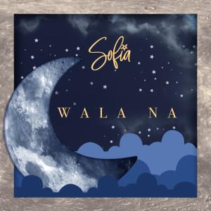 Album Wala Na from Sofia