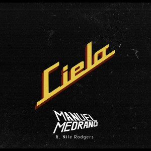 Album Cielo (feat. Nile Rodgers) from Manuel Medrano