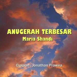 Anugerah Terbesar dari Maria Shandi