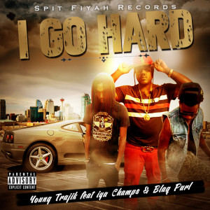 Album I Go Hard (feat. Iya Champs & Blaq Purl) (Explicit) from Iya Champs