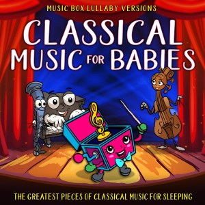 Album Classical Music for Babies: The Greatest Pieces of Classical Music for Sleeping (Music Box Lullaby Versions) from Melody the Music Box