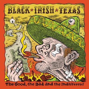Album The Good, The Bad and the Indifferent from Black irish Texas
