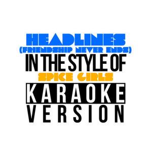 Karaoke - Ameritz的專輯Headlines (Friendship Never Ends) [In the Style of Spice Girls] [Karaoke Version] - Single