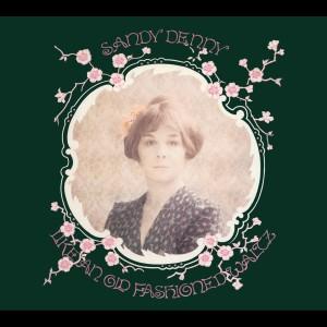 Like An Old Fashioned Waltz (Remastered) 2005 Sandy Denny