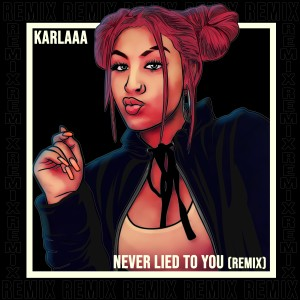 Album Never Lied to You (Remix) (Explicit) from Karlaaa