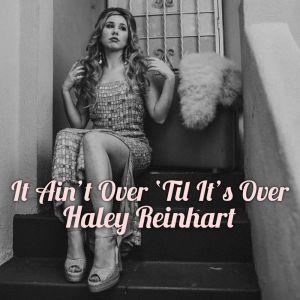 It Ain't Over 'Til It's Over dari Haley Reinhart