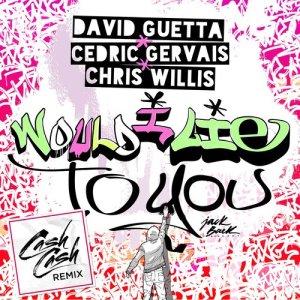 David Guetta的專輯Would I Lie To You (Cash Cash Remix)