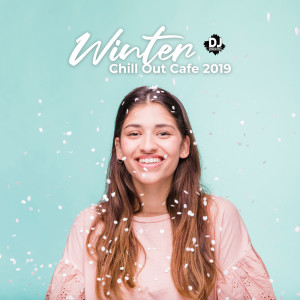 Winter Chill Out Cafe 2019 (Hot House Party Music)