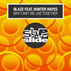 收聽Blaze的Why Can't We Live Together (feat. Hunter Hayes) [Radio Edit]歌詞歌曲