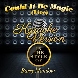 收聽Karaoke - Ameritz的Could It Be Magic (Live) [In the Style of Barry Manilow] [Karaoke Version] (Karaoke Version)歌詞歌曲