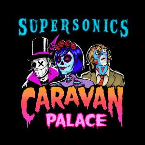 Album Supersonics (Out Come the Freaks Edit) from Caravan Palace