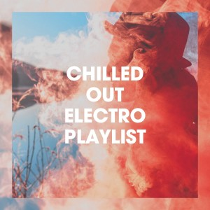 electro的專輯Chilled out Electro Playlist