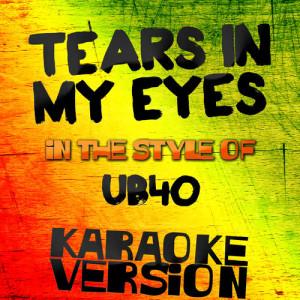 Karaoke - Ameritz的專輯Tears in My Eyes (In the Style of Ub40) [Karaoke Version] - Single