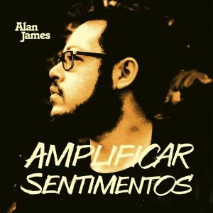 Album Amplificar Sentimentos from Alan James