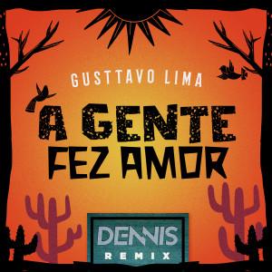 A Gente Fez Amor (Dennis Remix)