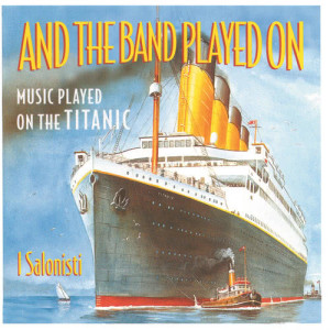 Album And The Band Played On - Music Played On The Titanic from And the Band Played On