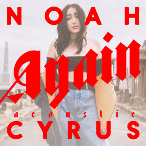 Listen to Again (Acoustic Version) song with lyrics from Noah Cyrus