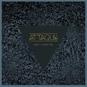 Album Don't Leave Me from Attaque