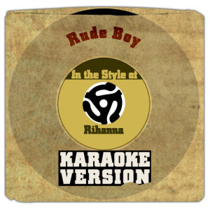 Karaoke - Ameritz的專輯Rude Boy (In the Style of Rihanna) [Karaoke Version] - Single