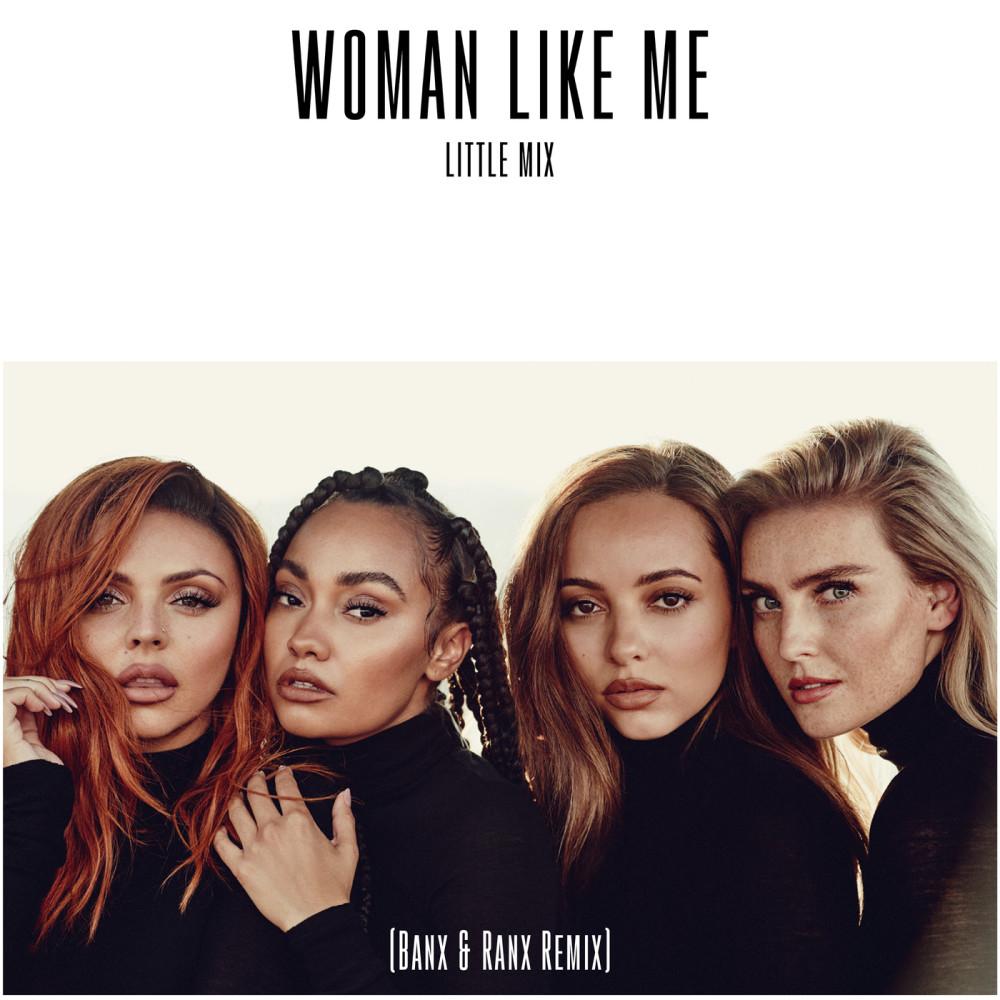 Woman Like Me (Banx & Ranx Remix) 2018 Little Mix