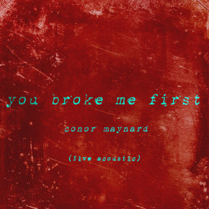 Album You Broke Me First (Live Acoustic) (Explicit) from Conor Maynard