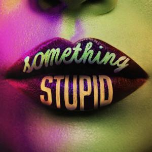 Jonas Blue的專輯Something Stupid (KC Lights Remix)