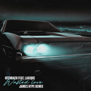 Ofenbach的專輯Wasted Love (feat. Lagique) (James Hype Remix)