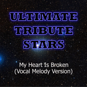 Ultimate Tribute Stars的專輯Evanescence - My Heart Is Broken (Vocal Melody Version)