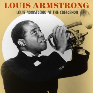 Louis Armstrong的專輯Louis Armstrong At The Crescendo