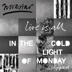 Album Live is All - In The Cold Light of Monday - Stripped from Novastar