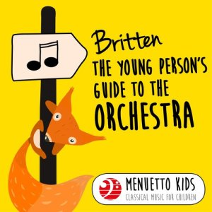 Album Britten: The Young Person's Guide to the Orchestra, Op. 34 (Menuetto Kids - Classical Music for Children) from Pro Musica Orchestra Vienna